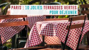 10 jolies terrasses vertes pour déjeuner au frais à Paris
