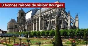 3 bonnes raisons de visiter Bourges