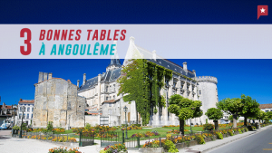3 Bonnes Tables à Angoulême