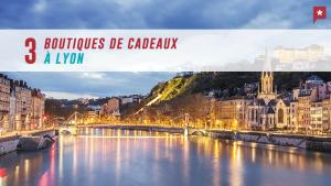 3 Boutiques De Cadeaux Originaux à Lyon