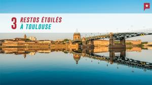 3 restos étoilés à Toulouse