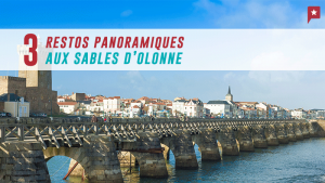 3 restos panoramiques aux Sables d'Olonne