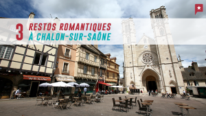 3 Restos Romantiques à Chalon-sur-saône