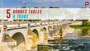 5 Bonnes Tables à Tours