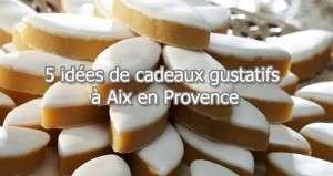 5 idées de cadeaux gustatifs à Aix en Provence