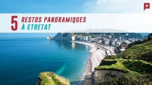 5 restos avec vue panoramique à Etretat