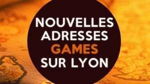 Les nouvelles adresses Games sur Lyon