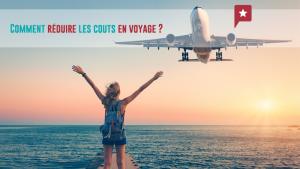 Comment réduire les coûts lorsqu'on voyage ?