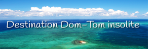 Destination Dom-Tom insolite