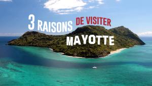 Dom-Tom : 3 bonnes raisons de visiter Mayotte