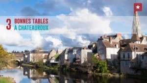 Gastronomie berrichonne : 3 bonnes tables à Châteauroux
