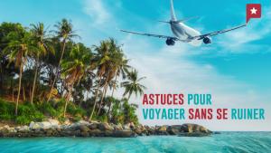 Les Astuces Pour Partir En Voyage Pour Pas Cher