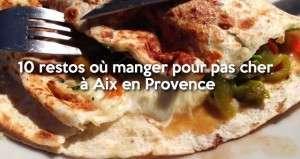 Où déjeuner pour (vraiment) pas cher à Aix-en-Provence ?