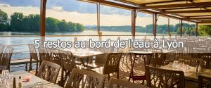 Restos-terrasse, 5 petites perles en bord de l'eau autour de Lyon