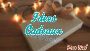 Top 8 des idées de cadeaux pour Noël