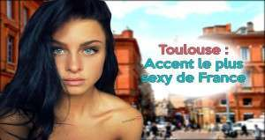 L'accent toulousain élu le plus sexy de France !