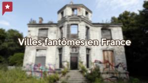 Les villes fantômes en France