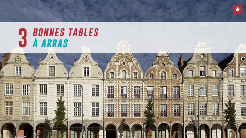 3 Bonnes Tables à Arras