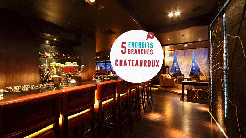 5 Endroits Branchés Pour Sortir à Châteauroux