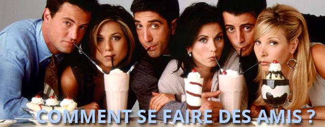 Top 5 Des Choses à Faire Pour Se Faire Des Amis (et Les Garder)