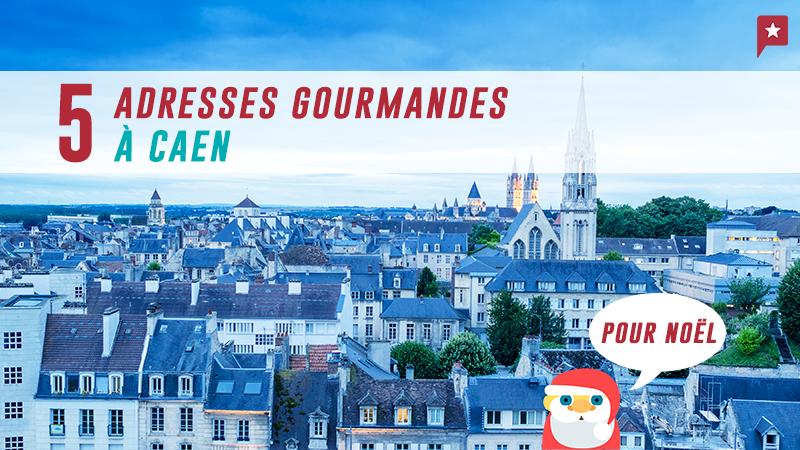 Caen : 5 Adresses Gourmandes à Ne Pas Rater Pour Préparer Noël