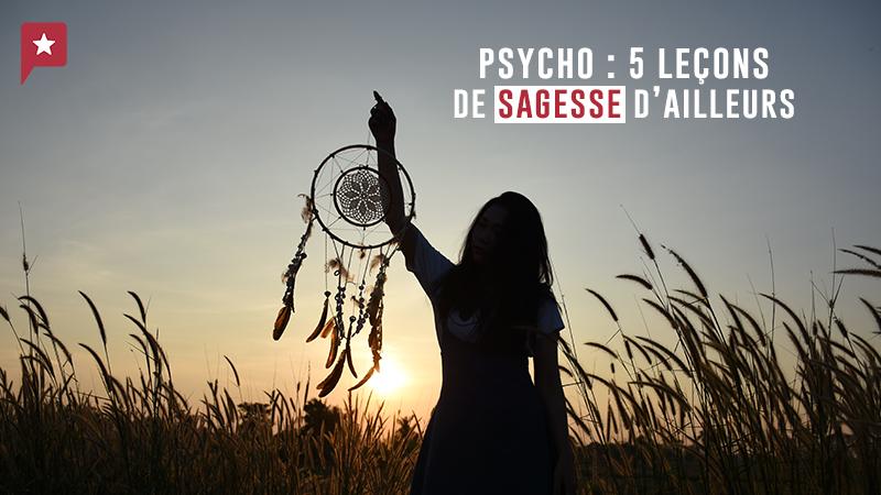 Psycho : 5 Leçons De Sagesse De Peuples Autochtones