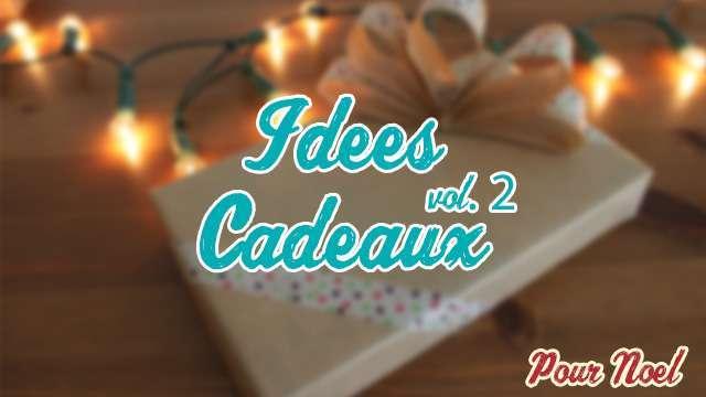 Top 3 Des Idées De Cadeaux Pour Noël (vol. 2)