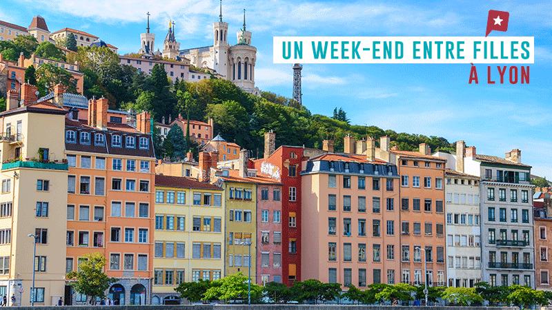 Un Week-end Entre Filles à Lyon