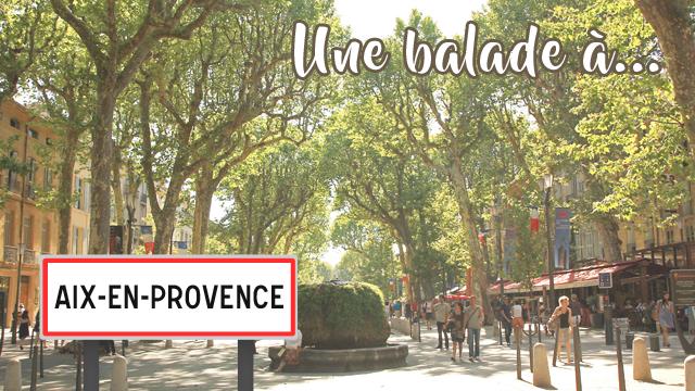 Une Petite Balade à Aix-en-provence !